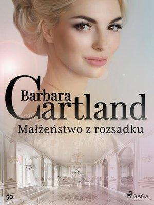 cover image of Małżeństwo z rozsądku--Ponadczasowe historie miłosne Barbary Cartland