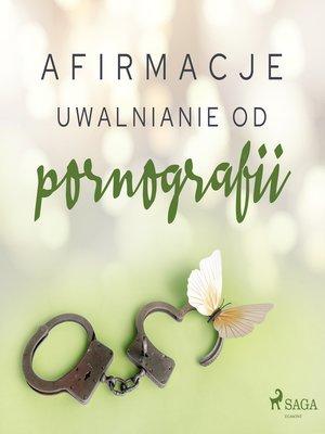 cover image of Afirmacje – Uwalnianie od pornografii