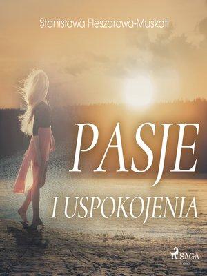 cover image of Pasje i uspokojenia