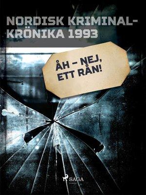 cover image of Åh – nej, ett rån!