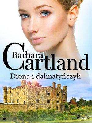 cover image of Diona i dalmatyńczyk--Ponadczasowe historie miłosne Barbary Cartland