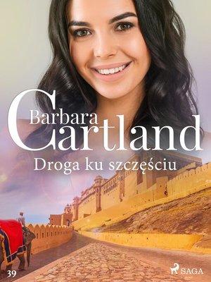 cover image of Droga ku szczęściu--Ponadczasowe historie miłosne Barbary Cartland