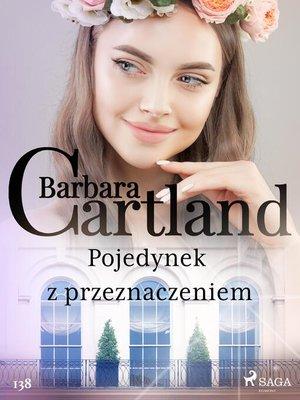 cover image of Pojedynek z przeznaczeniem--Ponadczasowe historie miłosne Barbary Cartland