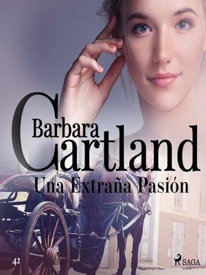 cover image of Una Extraña Pasión (La Colección Eterna de Barbara Cartland 42)