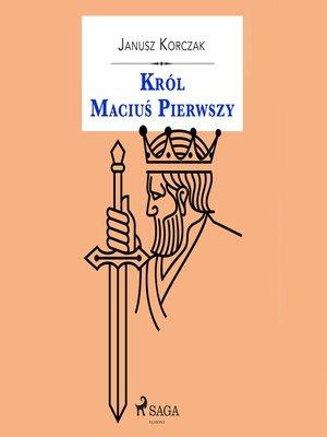cover image of Król Maciuś Pierwszy