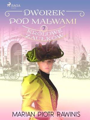 cover image of Dworek pod Malwami 7--Królowe zaułków