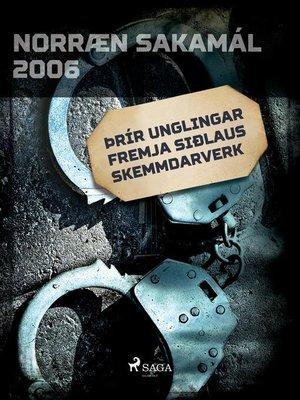 cover image of Þrír unglingar fremja siðlaus skemmdarverk