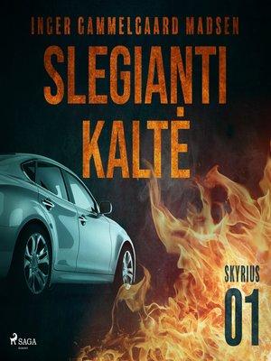 cover image of Slegianti kaltė. 1skyrius