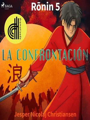 cover image of Ronin 5--La confrontación--Dramatizado