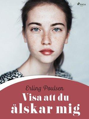 cover image of Visa att du älskar mig
