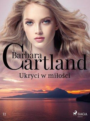 cover image of Ukryci w miłości--Ponadczasowe historie miłosne Barbary Cartland