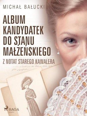 cover image of Album kandydatek do stanu małżeńskiego. Z notat starego kawalera
