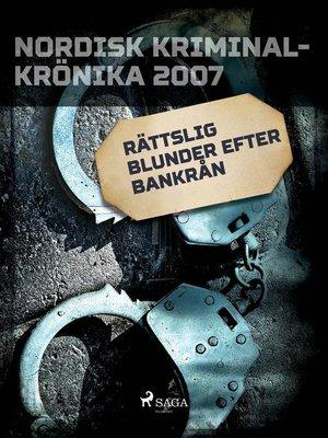 cover image of Rättslig blunder efter bankrån