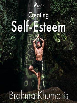 cover image of Creating Self-Esteem