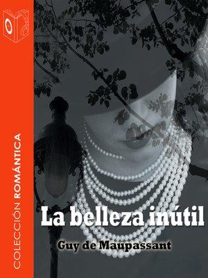 cover image of La belleza inútil--Dramatizado