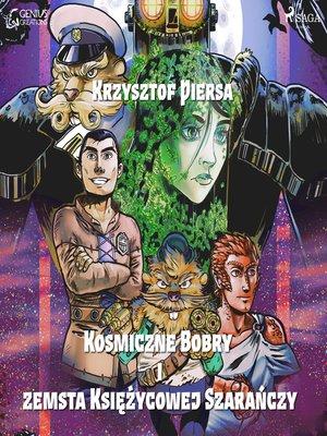 cover image of Kosmiczne Bobry i zemsta Księżycowej Szarańczy