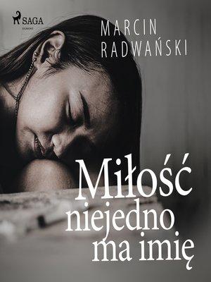 cover image of Miłość niejedno ma imię
