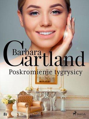 cover image of Poskromienie tygrysicy--Ponadczasowe historie miłosne Barbary Cartland