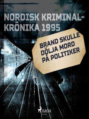cover image of Brand skulle dölja mord på politiker
