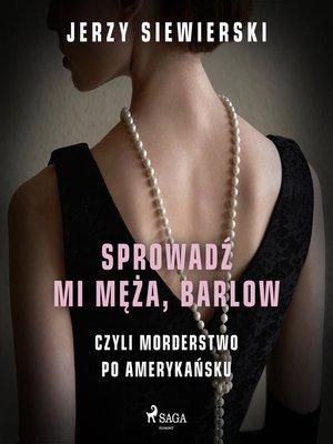 cover image of Sprowadź mi męża, Barlow, czyli morderstwo po amerykańsku