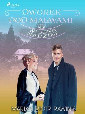 cover image of Dworek pod Malwami 43--Wiosna nadziei