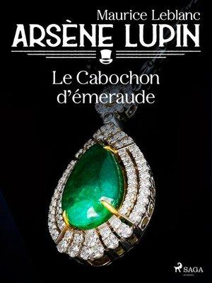 cover image of Arsène Lupin — Le Cabochon d'Émeraude