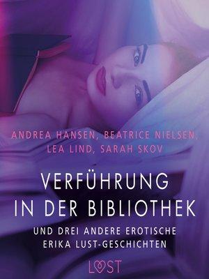 cover image of Verführung in der Bibliothek – und drei andere erotische Erika Lust-Geschichten