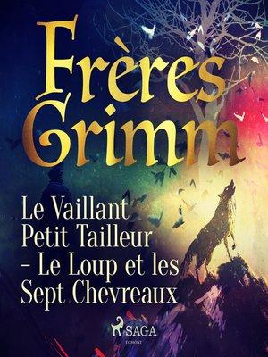 cover image of Le Vaillant Petit Tailleur--Le Loup et les Sept Chevreaux