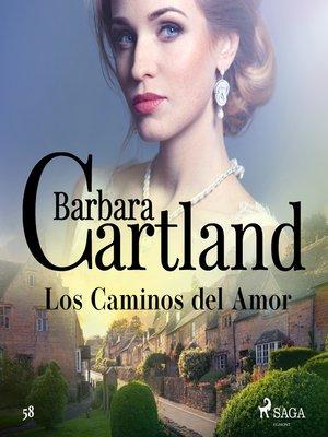 cover image of Los Caminos del Amor (La Colección Eterna de Barbara Cartland 58)