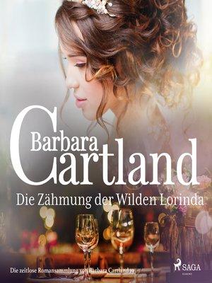 cover image of Die Zähmung der Wilden Lorinda (Die zeitlose Romansammlung von Barbara Cartland 19)