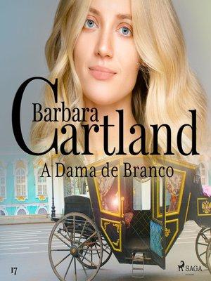 cover image of A Dama de Branco (A Eterna Coleção de Barbara Cartland 17)