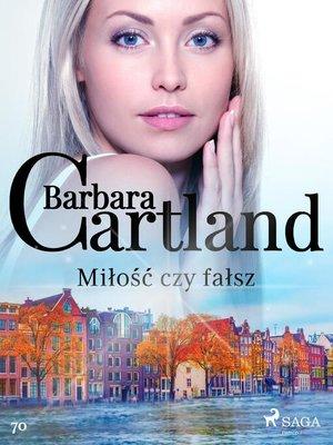 cover image of Miłość czy fałsz--Ponadczasowe historie miłosne Barbary Cartland
