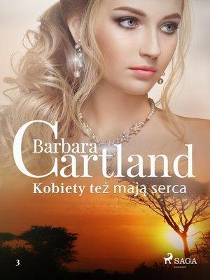 cover image of Kobiety też mają serca--Ponadczasowe historie miłosne Barbary Cartland
