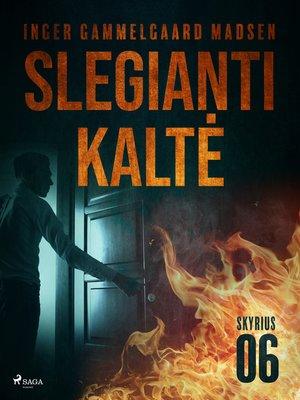 cover image of Slegianti kaltė. 6skyrius