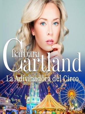 cover image of La Adivinadora del Circo (La Colección Eterna de Barbara Cartland 8)