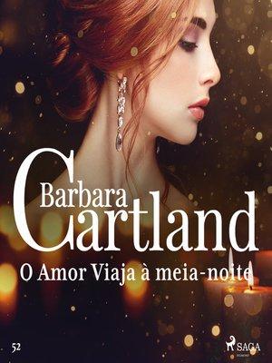 cover image of O Amor Viaja à meia-noite (A Eterna Coleção de Barbara Cartland 52)