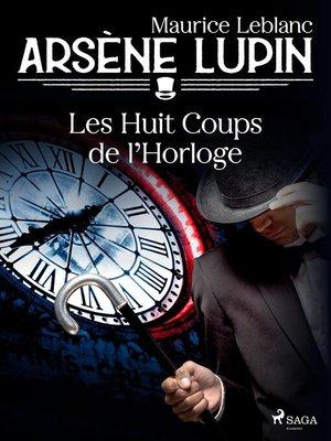 cover image of Arsène Lupin — Les Huit Coups de l'Horloge