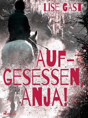 cover image of Aufgesessen, Anja!