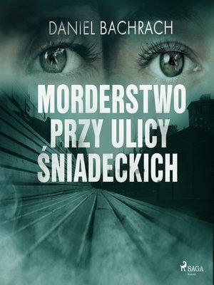 cover image of Morderstwo przy ulicy Śniadeckich