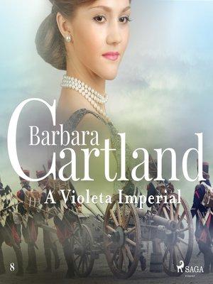 cover image of A Violeta Imperial(A Eterna Coleção de Barbara Cartland 8)