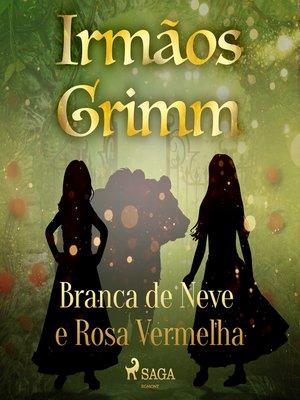 cover image of Branca de Neve e Rosa Vermelha