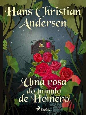cover image of Uma rosa do túmulo de Homero