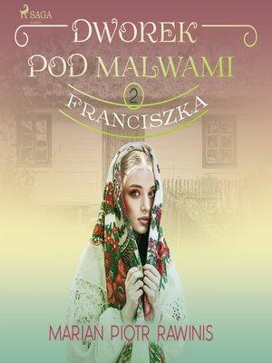 cover image of Dworek pod Malwami 2--Franciszka