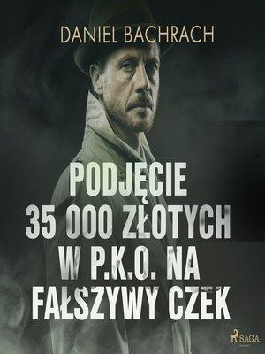 cover image of Podjęcie 35 000 złotych w P.K.O. na fałszywy czek