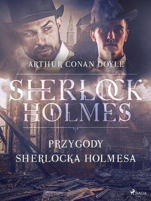 cover image of Przygody Sherlocka Holmesa