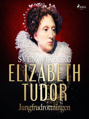 cover image of Elizabeth Tudor, jungfrudrottningen.