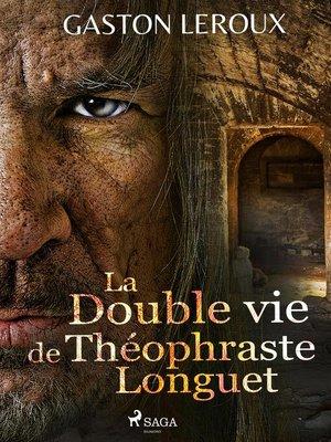 cover image of La Double vie de Théophraste Longuet