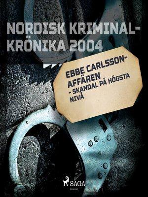 cover image of Ebbe Carlsson-affären--skandal på högsta nivå