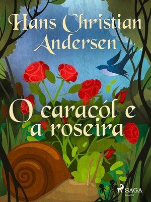 cover image of O caracól e a roseira