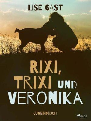 cover image of Rixi, Trixi und Veronika